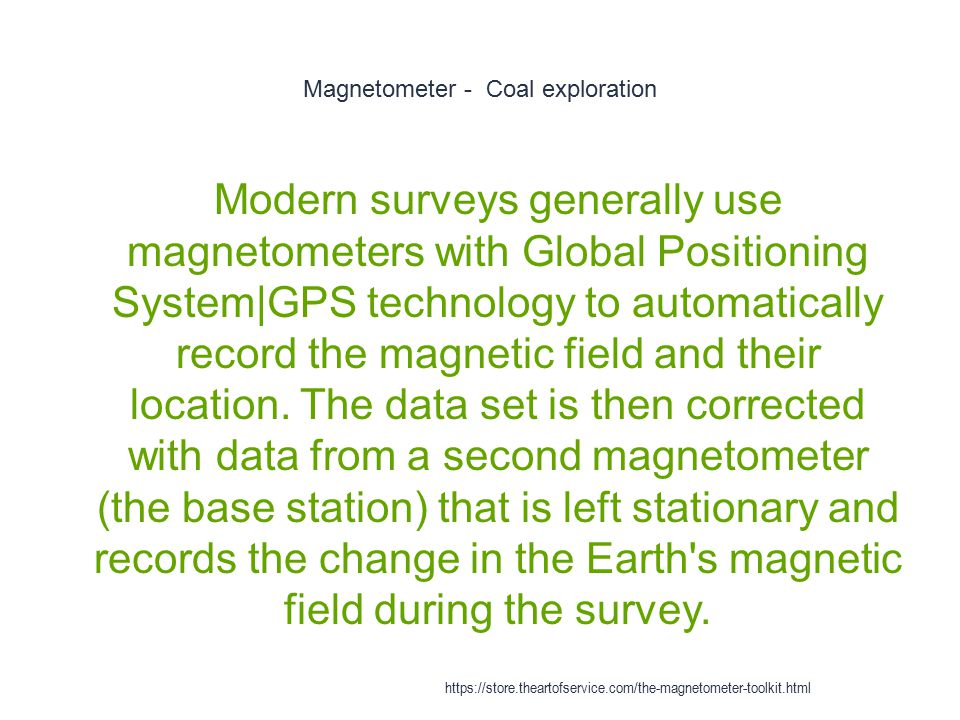 Magnetometer - Coal exploration 1 Modern surveys generally use magnetometers with Global Positioning System|GPS technology to automatically record the