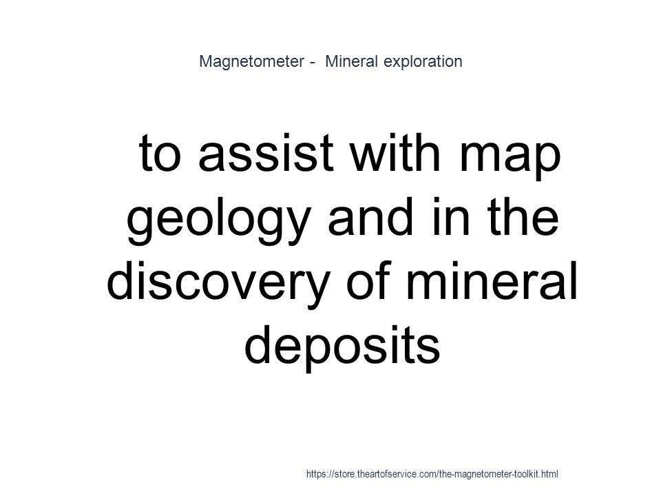 Magnetometer - Mineral exploration 1 to assist with map geology and in the discovery of mineral deposits https://store.theartofservice.com/the-magneto