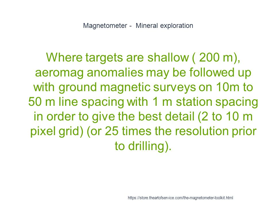 Magnetometer - Mineral exploration 1 Where targets are shallow ( 200 m), aeromag anomalies may be followed up with ground magnetic surveys on 10m to 5