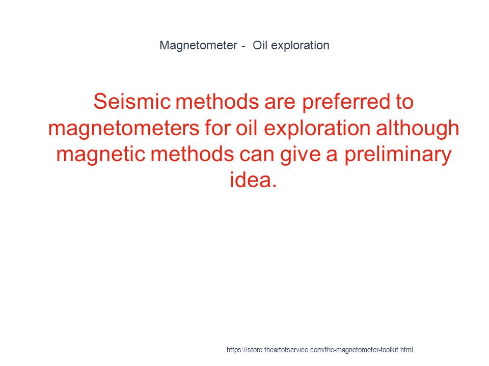 Magnetometer - Oil exploration 1 Seismic methods are preferred to magnetometers for oil exploration although magnetic methods can give a preliminary i