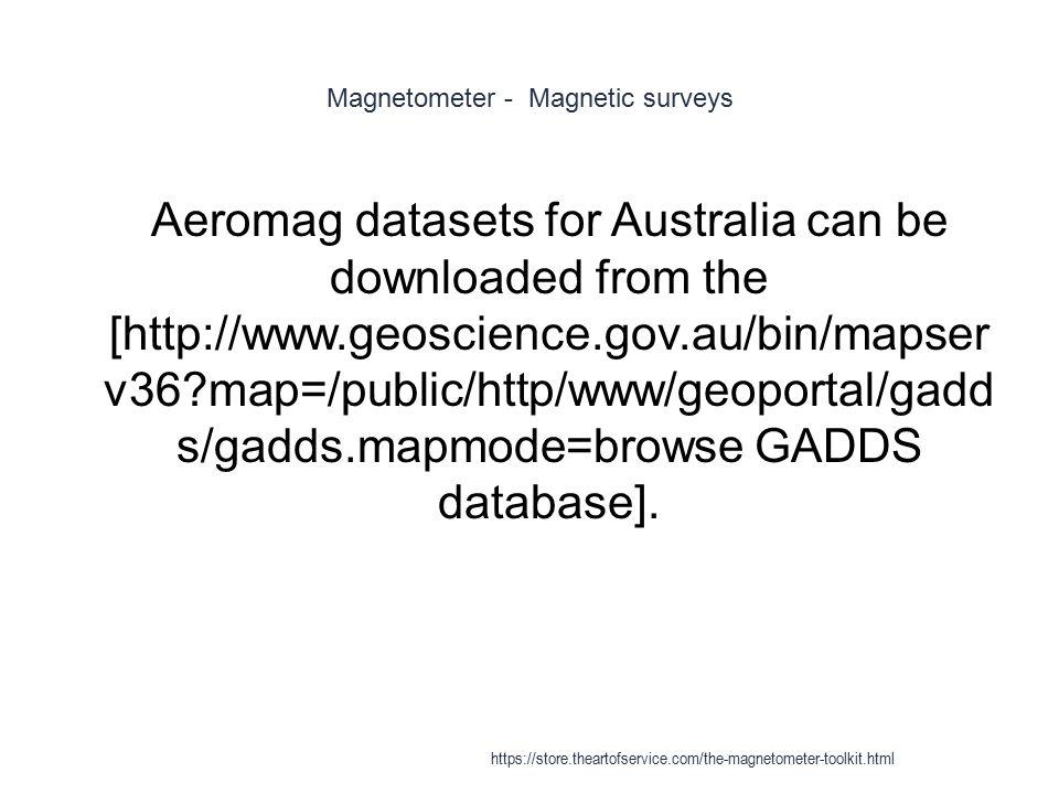 Magnetometer - Magnetic surveys 1 Aeromag datasets for Australia can be downloaded from the [http://www.geoscience.gov.au/bin/mapser v36?map=/public/h