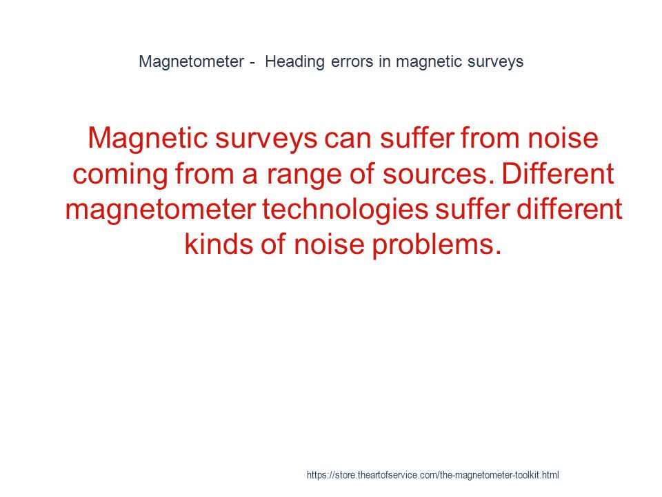 Magnetometer - Heading errors in magnetic surveys 1 Magnetic surveys can suffer from noise coming from a range of sources. Different magnetometer tech