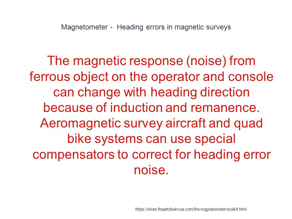 Magnetometer - Heading errors in magnetic surveys 1 The magnetic response (noise) from ferrous object on the operator and console can change with head