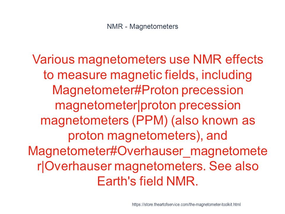 NMR - Magnetometers 1 Various magnetometers use NMR effects to measure magnetic fields, including Magnetometer#Proton precession magnetometer|proton p