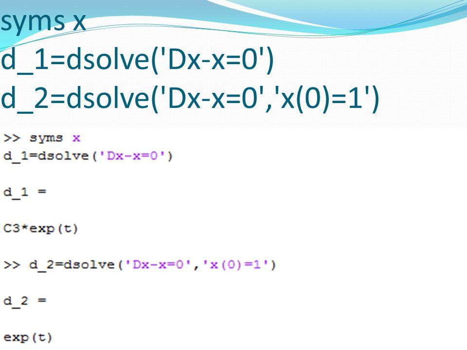 syms x d_1=dsolve( Dx-x=0 ) d_2=dsolve( Dx-x=0 , x(0)=1 )