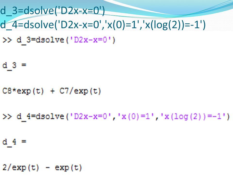 d_3=dsolve( D2x-x=0 ) d_4=dsolve( D2x-x=0 , x(0)=1 , x(log(2))=-1 )