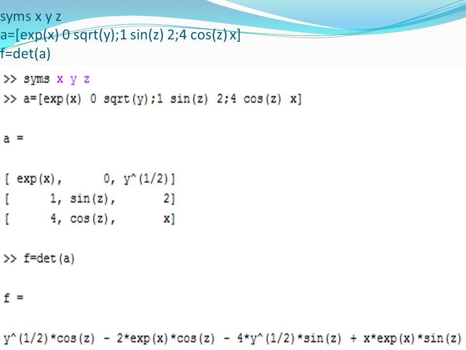 syms x y z a=[exp(x) 0 sqrt(y);1 sin(z) 2;4 cos(z) x] f=det(a)