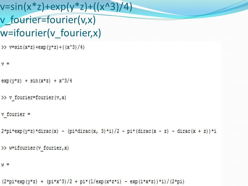 v=sin(x*z)+exp(y*z)+((x^3)/4) v_fourier=fourier(v,x) w=ifourier(v_fourier,x)