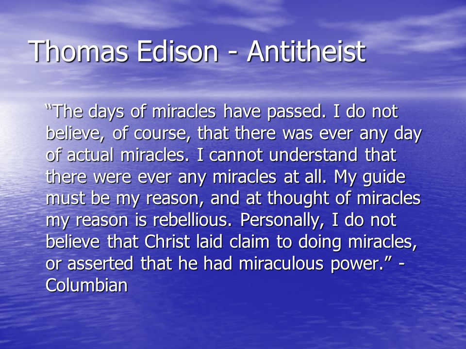 Thomas Edison - Antitheist The days of miracles have passed.