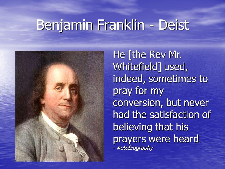 Benjamin Franklin - Deist He [the Rev Mr.