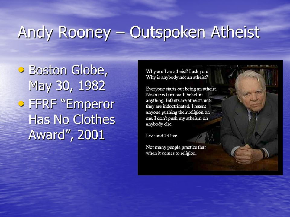 Andy Rooney – Outspoken Atheist Boston Globe, May 30, 1982 Boston Globe, May 30, 1982 FFRF Emperor Has No Clothes Award , 2001 FFRF Emperor Has No Clothes Award , 2001