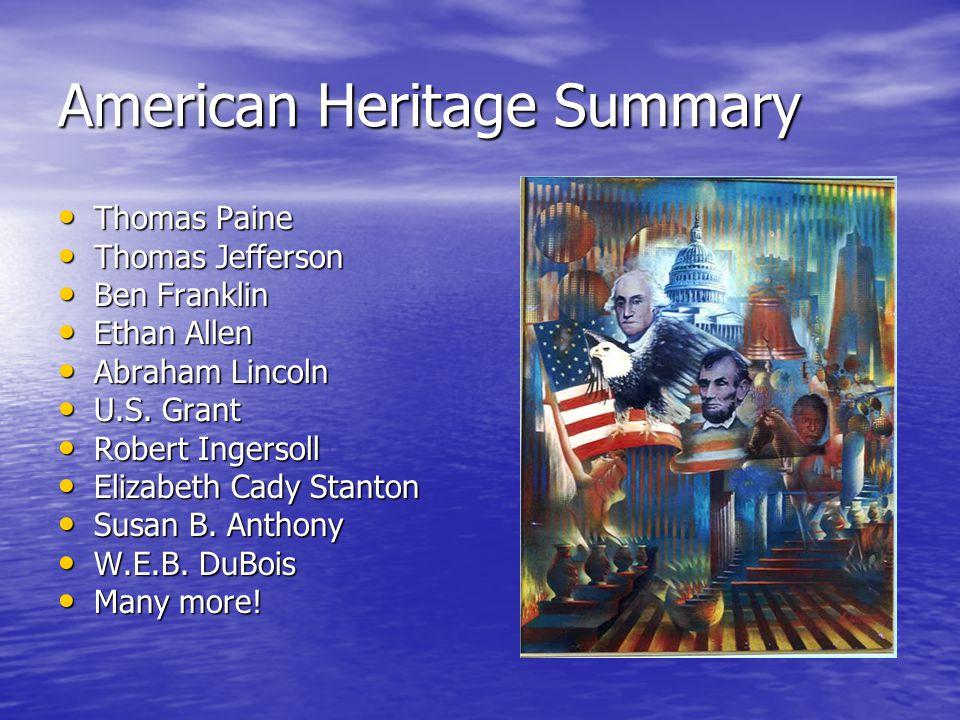 American Heritage Summary Thomas Paine Thomas Paine Thomas Jefferson Thomas Jefferson Ben Franklin Ben Franklin Ethan Allen Ethan Allen Abraham Lincoln Abraham Lincoln U.S.