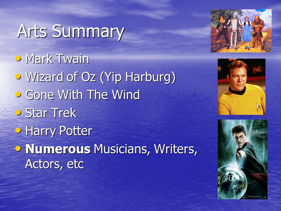 Arts Summary Mark Twain Mark Twain Wizard of Oz (Yip Harburg) Wizard of Oz (Yip Harburg) Gone With The Wind Gone With The Wind Star Trek Star Trek Harry Potter Harry Potter Numerous Musicians, Writers, Actors, etc Numerous Musicians, Writers, Actors, etc