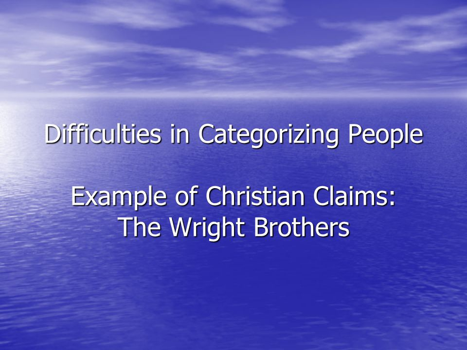 Difficulties in Categorizing People Example of Christian Claims: The Wright Brothers