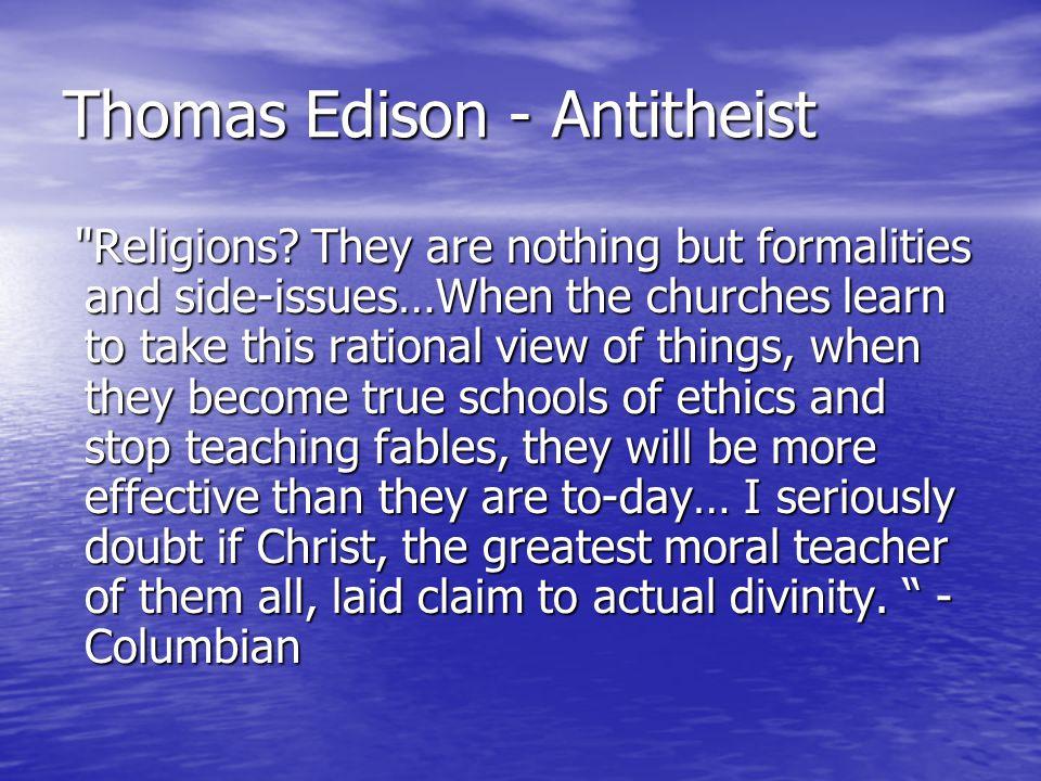 Thomas Edison - Antitheist Religions.
