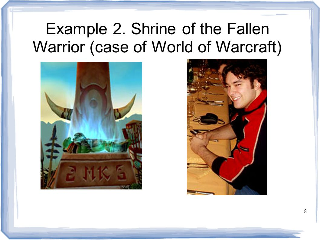 8 Example 2. Shrine of the Fallen Warrior (case of World of Warcraft) Pictures: http://www.wowwiki.com/Michel_Koiter