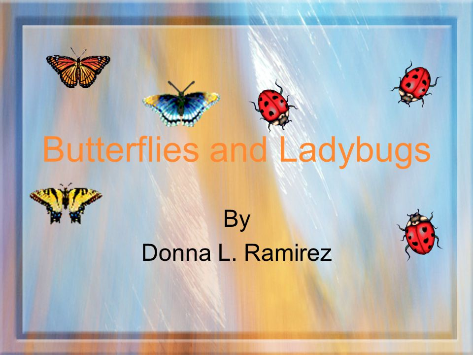 Butterflies and Ladybugs By Donna L. Ramirez