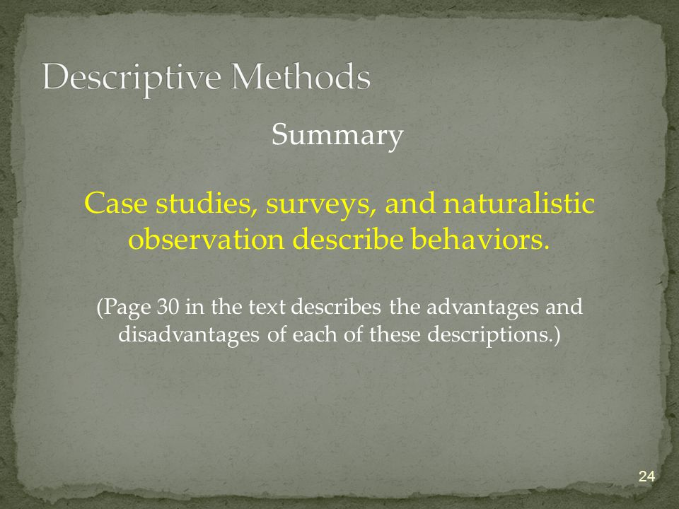24 Case studies, surveys, and naturalistic observation describe behaviors.