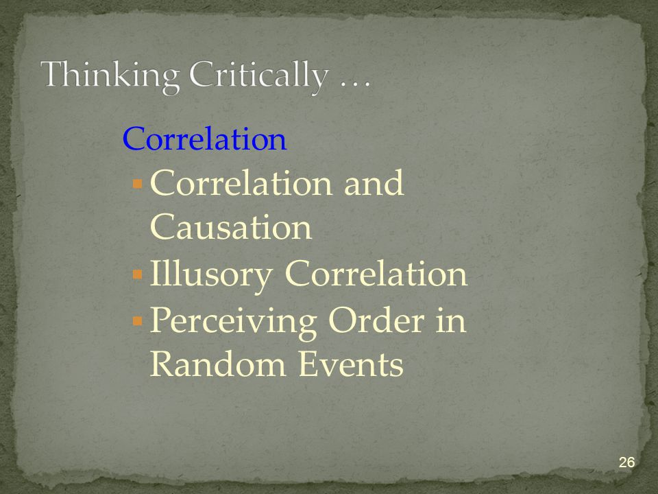 Correlation  Correlation and Causation  Illusory Correlation  Perceiving Order in Random Events 26