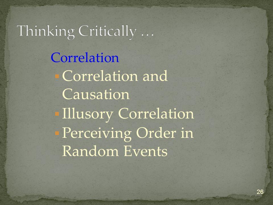 Correlation  Correlation and Causation  Illusory Correlation  Perceiving Order in Random Events 26