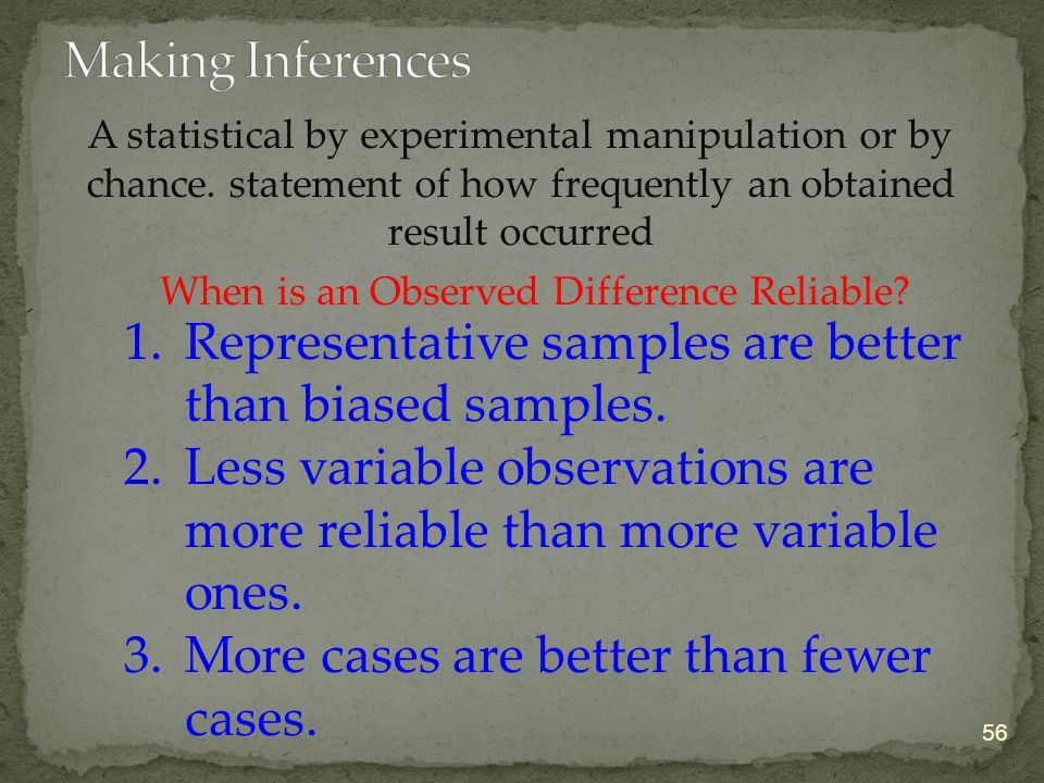 A statistical by experimental manipulation or by chance. statement of how frequently an obtained result occurred 56 When is an Observed Difference Rel