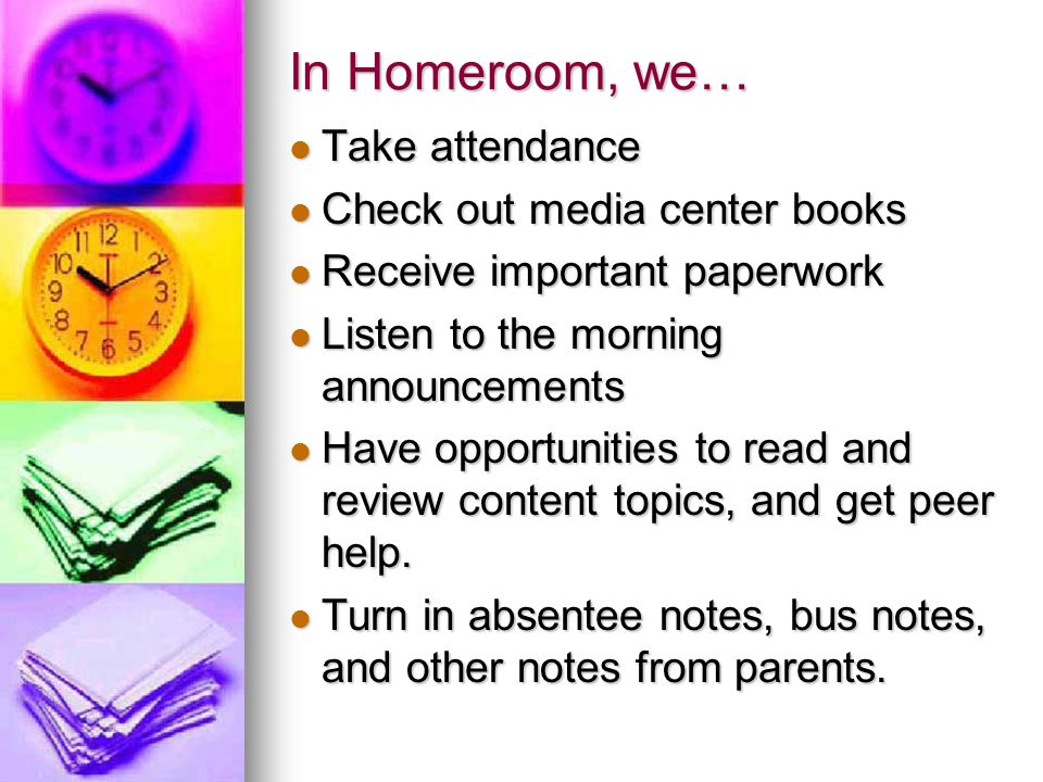 In Homeroom, we… Take attendance Take attendance Check out media center books Check out media center books Receive important paperwork Receive importa