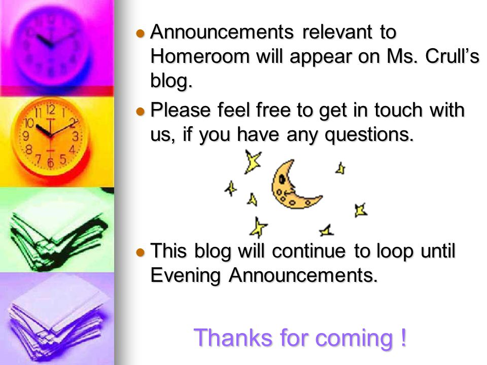 Thanks for coming ! Announcements relevant to Homeroom will appear on Ms. Crull's blog. Announcements relevant to Homeroom will appear on Ms. Crull's