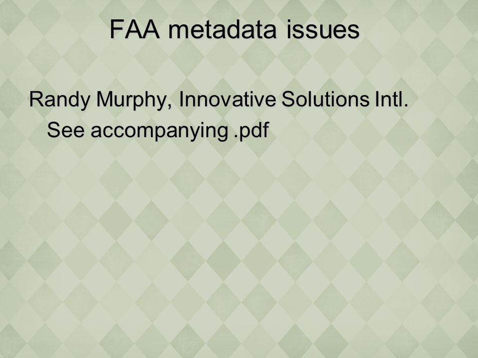 FAA metadata issues FAA metadata issues Randy Murphy, Innovative Solutions Intl.