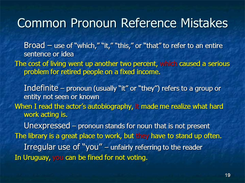 Common Pronoun Reference Mistakes Broad – use of which, it, this, or that to refer to an entire sentence or idea The cost of living went up another two percent, which caused a serious problem for retired people on a fixed income.