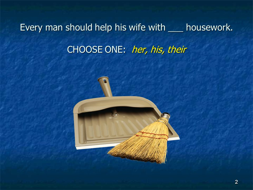 Every man should help his wife with ___ housework.