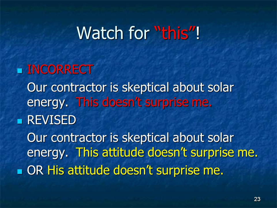Watch for this . INCORRECT INCORRECT Our contractor is skeptical about solar energy.