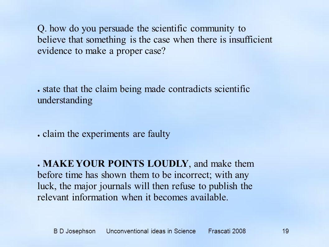 B D Josephson Unconventional ideas in Science Frascati 2008 19 Q.