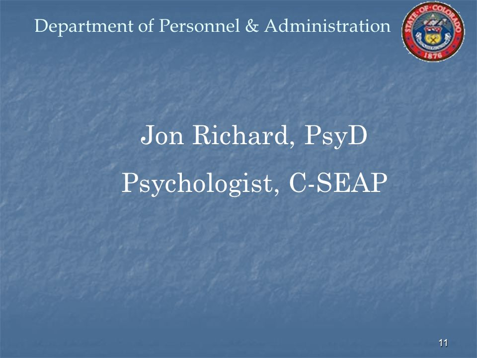 11 Jon Richard, PsyD Psychologist, C-SEAP Department of Personnel & Administration
