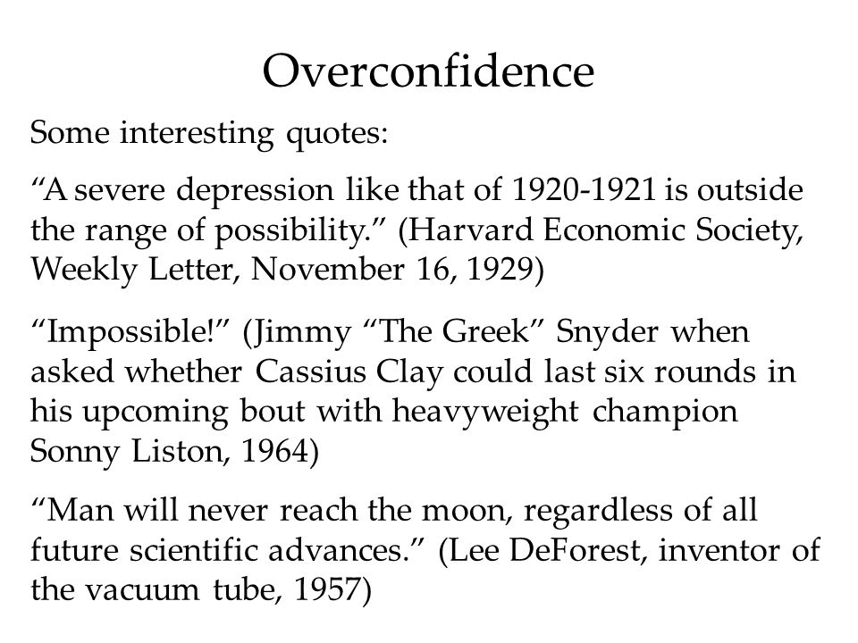 "Overconfidence Some interesting quotes: ""A severe depression like that of 1920-1921 is outside the range of possibility."" (Harvard Economic Society, W"