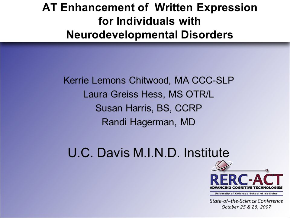 AT Enhancement of Written Expression for Individuals with Neurodevelopmental Disorders Kerrie Lemons Chitwood, MA CCC-SLP Laura Greiss Hess, MS OTR/L
