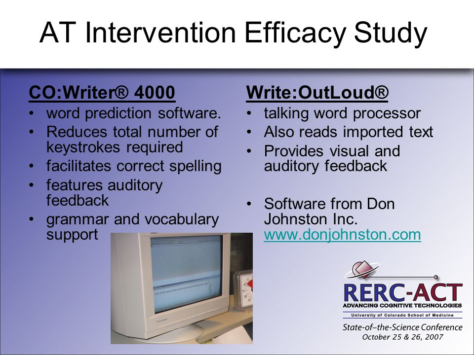 AT Intervention Efficacy Study CO:Writer® 4000 word prediction software. Reduces total number of keystrokes required facilitates correct spelling feat