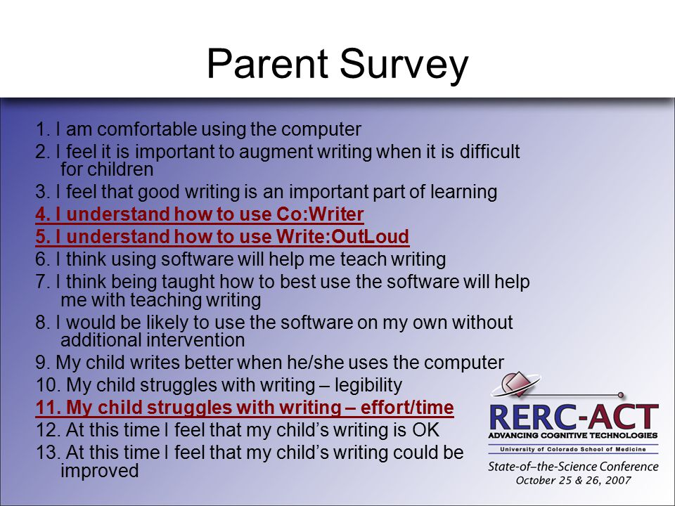 Parent Survey 1. I am comfortable using the computer 2. I feel it is important to augment writing when it is difficult for children 3. I feel that goo
