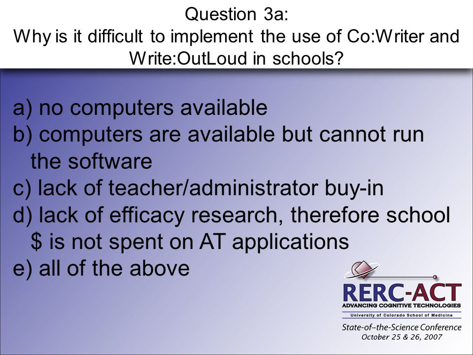 Question 3a: Why is it difficult to implement the use of Co:Writer and Write:OutLoud in schools? a) no computers available b) computers are available