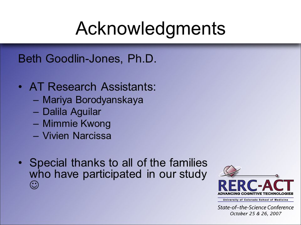 Acknowledgments Beth Goodlin-Jones, Ph.D. AT Research Assistants: –Mariya Borodyanskaya –Dalila Aguilar –Mimmie Kwong –Vivien Narcissa Special thanks