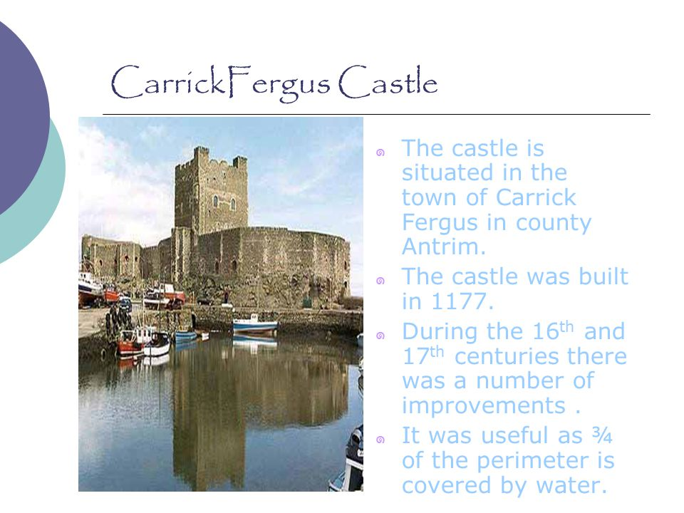 CarrickFergus Castle ๑ The castle is situated in the town of Carrick Fergus in county Antrim.