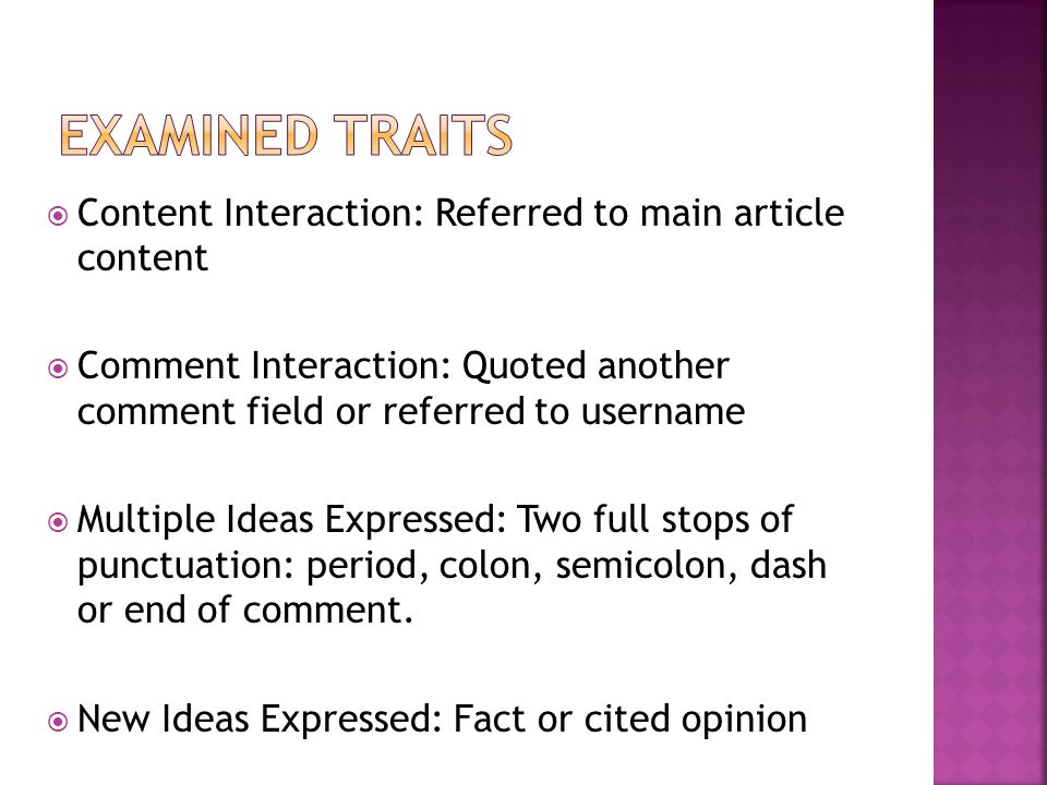  Content Interaction: Referred to main article content  Comment Interaction: Quoted another comment field or referred to username  Multiple Ideas Expressed: Two full stops of punctuation: period, colon, semicolon, dash or end of comment.