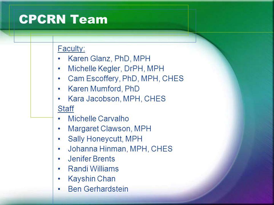 CPCRN Team Faculty: Karen Glanz, PhD, MPH Michelle Kegler, DrPH, MPH Cam Escoffery, PhD, MPH, CHES Karen Mumford, PhD Kara Jacobson, MPH, CHES Staff M