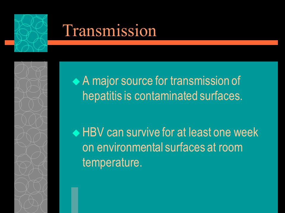 Transmission  A major source for transmission of hepatitis is contaminated surfaces.