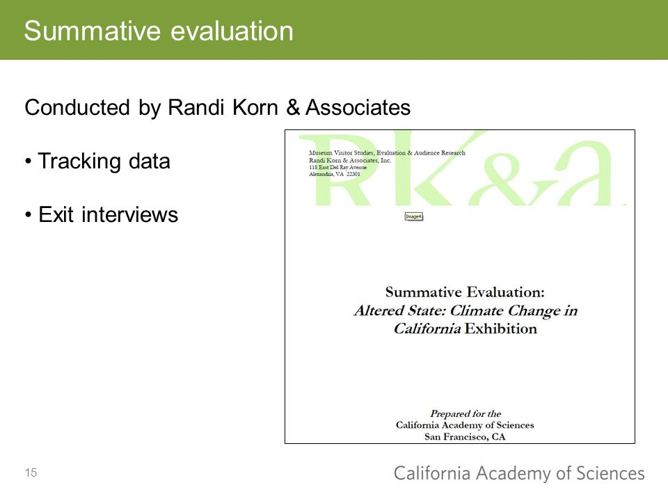 Summative evaluation 15 Conducted by Randi Korn & Associates Tracking data Exit interviews