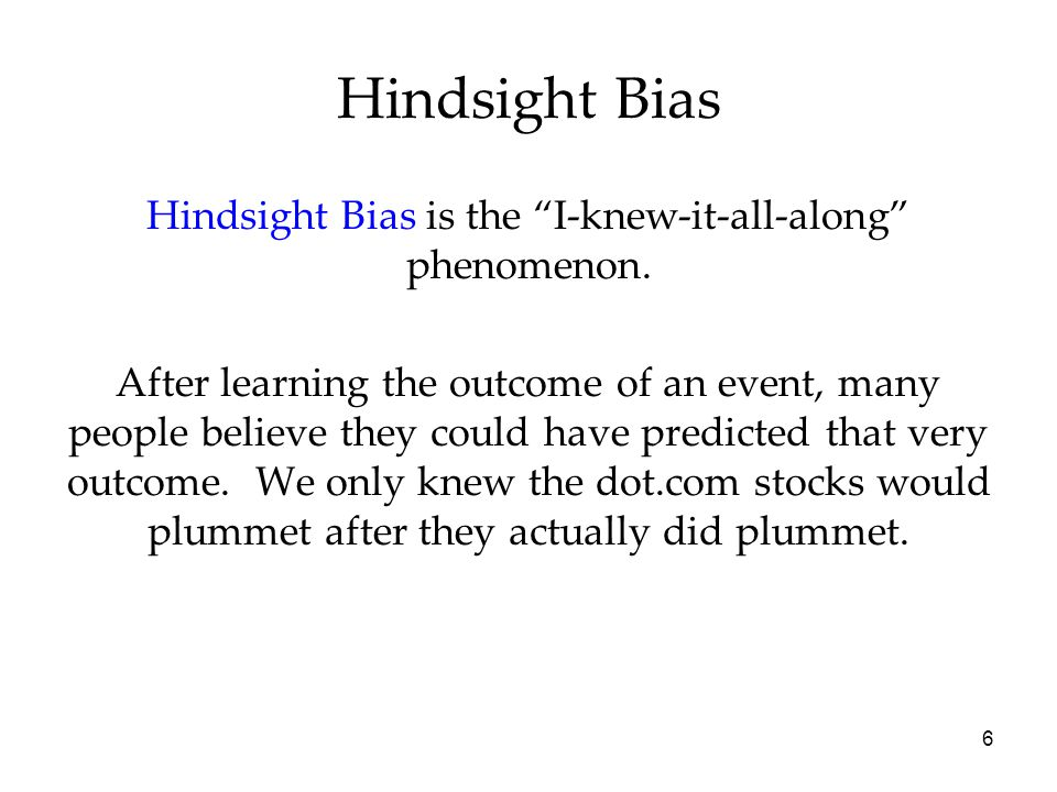 6 Hindsight Bias is the I-knew-it-all-along phenomenon.