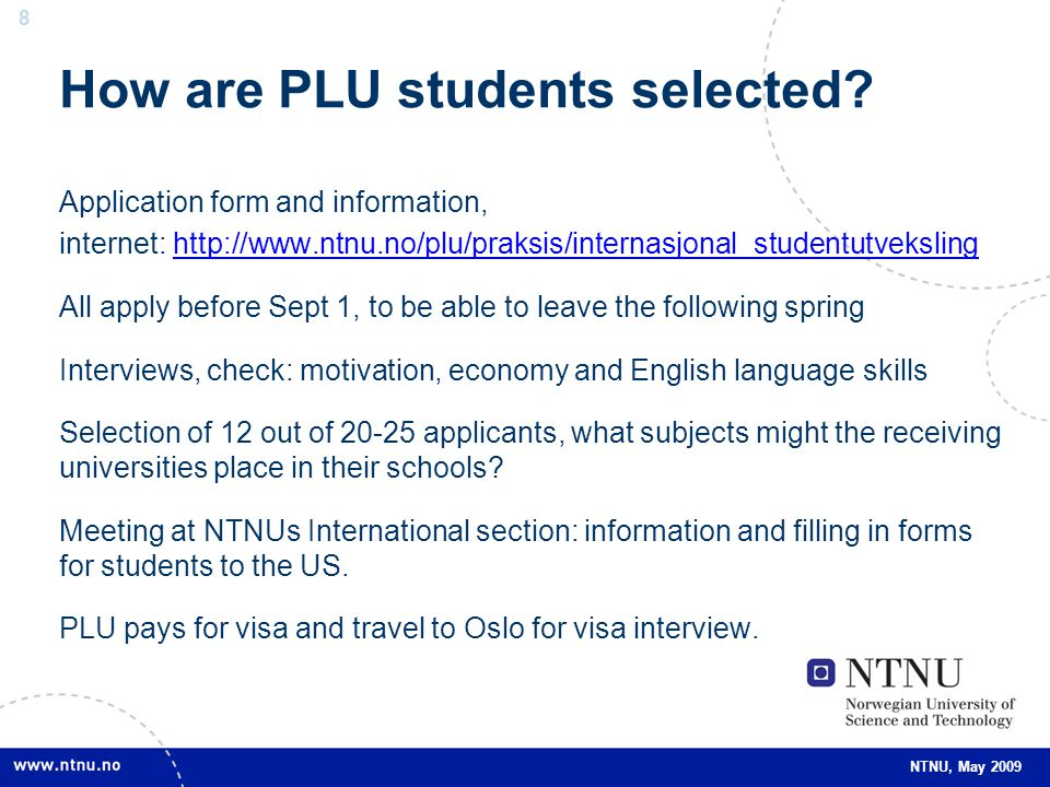 8 8 NTNU, May 2009 How are PLU students selected.