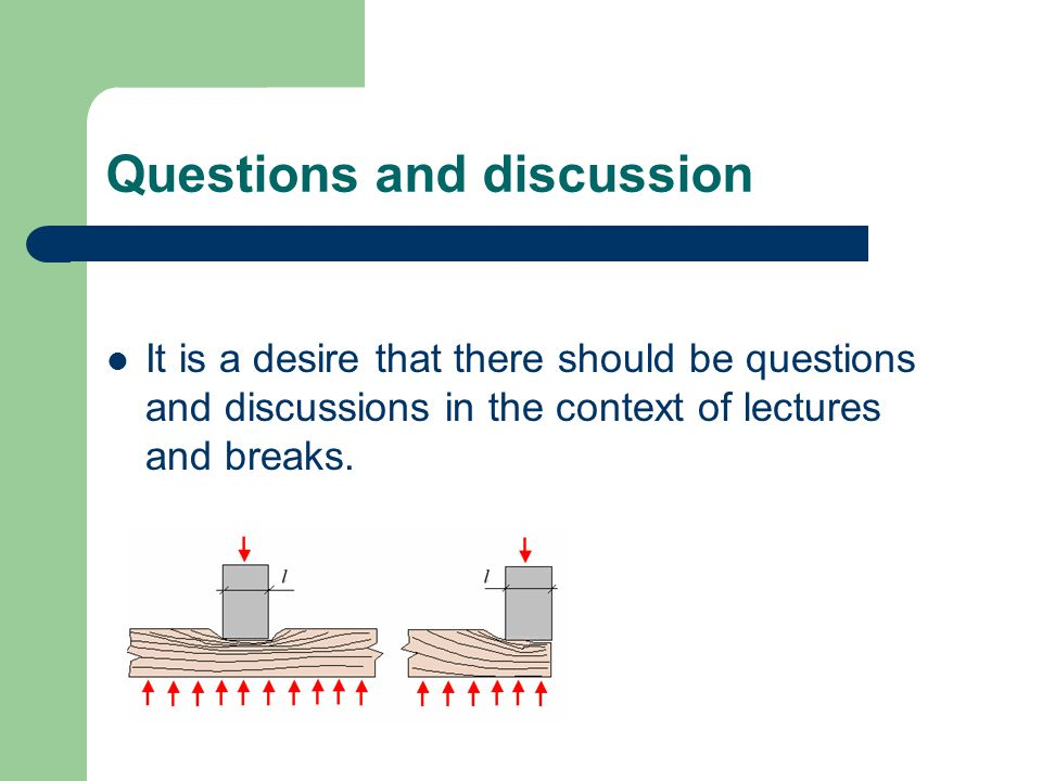 Questions and discussion It is a desire that there should be questions and discussions in the context of lectures and breaks.