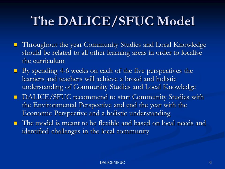 6DALICE/SFUC The DALICE/SFUC Model Throughout the year Community Studies and Local Knowledge should be related to all other learning areas in order to
