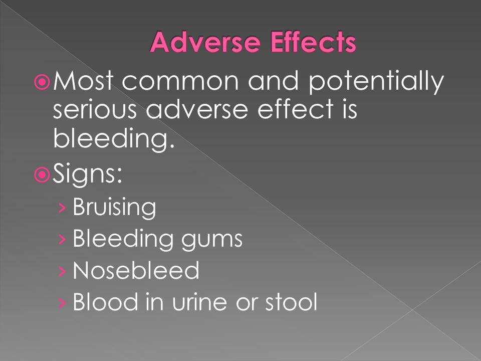  Most common and potentially serious adverse effect is bleeding.