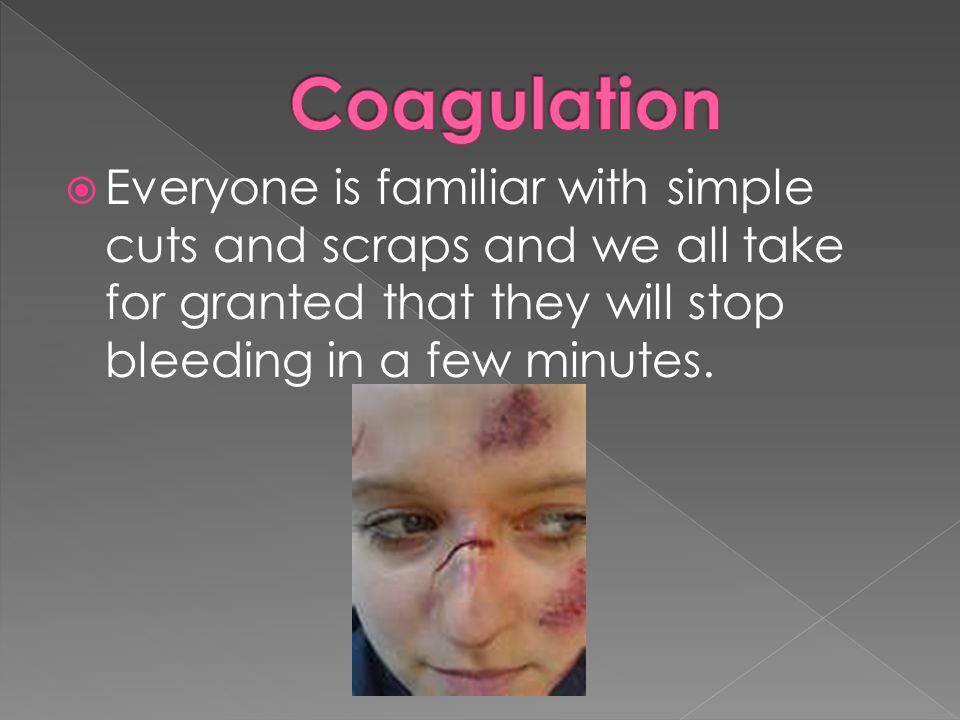  Everyone is familiar with simple cuts and scraps and we all take for granted that they will stop bleeding in a few minutes.